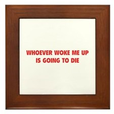 Whoever Woke Me Up Framed Tile