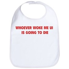 Whoever Woke Me Up Bib