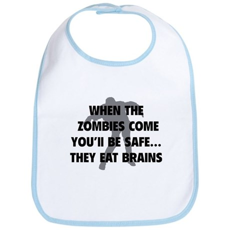When the zombies come. You'll be safe... Bib