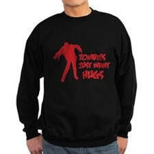 Zombies just want hugs Sweatshirt
