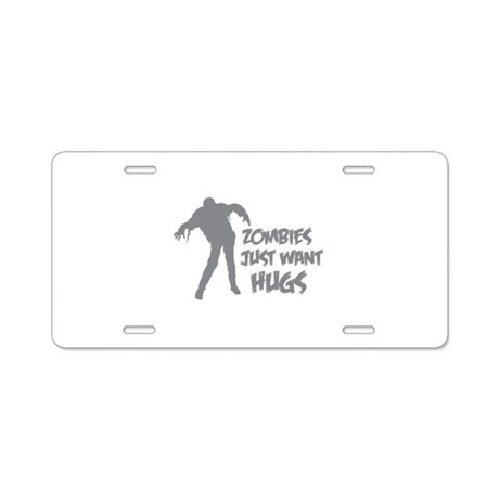 Zombies just want hugs Aluminum License Plate
