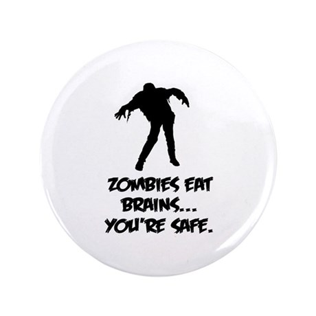 """Zombies eat brains... You're safe. 3.5"""" Button (10"""