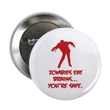 """Zombies eat brains... You're safe. 2.25"""" Button (1"""