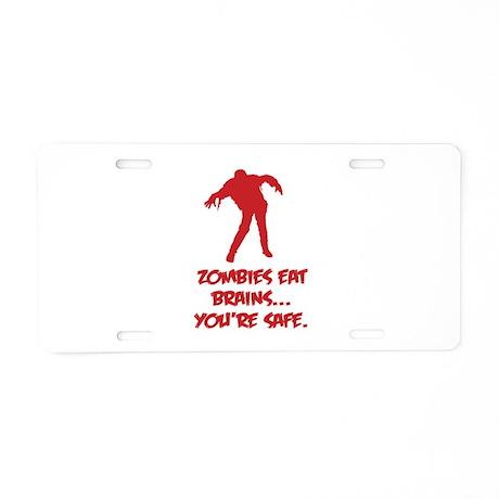 Zombies eat brains... You're safe. Aluminum Licens