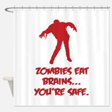 Zombies eat brains... You're safe. Shower Curtain