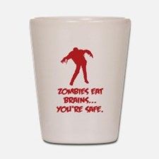 Zombies eat brains... You're safe. Shot Glass