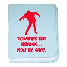 Zombies eat brains... You're safe. baby blanket
