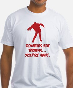 Zombies eat brains... You're safe. Shirt