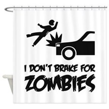I don't break for zombies Shower Curtain