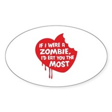If I were a zombie, I'd eat you the most Decal