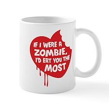If I were a zombie, I'd eat you the most Mug