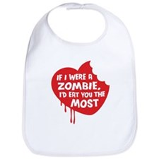 If I were a zombie, I'd eat you the most Bib