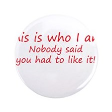 """This is who I am - attitude 3.5"""" Button"""