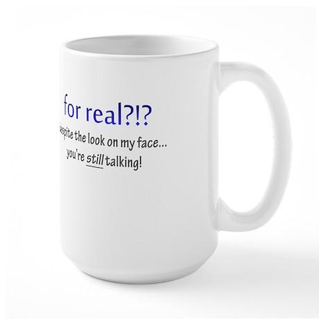 for real!?! you're still talking Large Mug