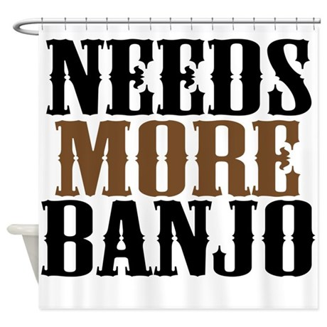 Needs More Banjo Shower Curtain