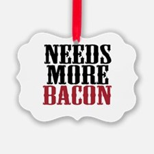 Needs More Bacon Ornament