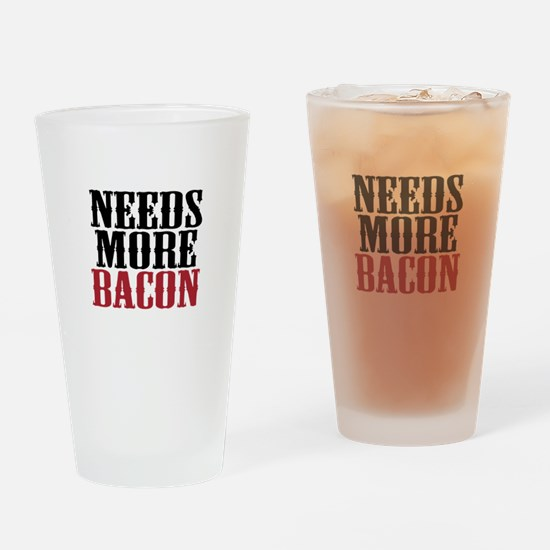 Needs More Bacon Drinking Glass