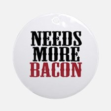 Needs More Bacon Ornament (Round)