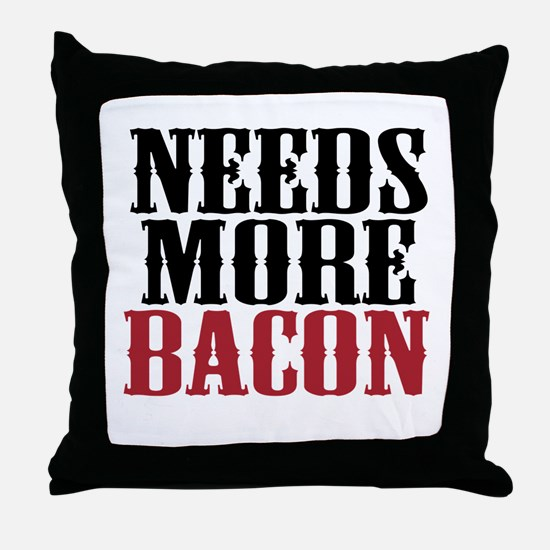Needs More Bacon Throw Pillow