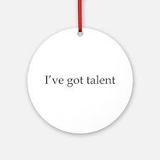 I've got talent Ornament (Round)
