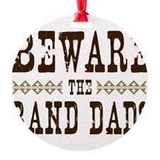 Beware the Band Dads Ornament