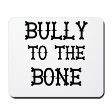 Bully to the Bone Mousepad