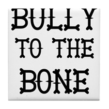 Bully to the Bone Tile Coaster
