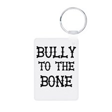 Bully to the Bone Keychains