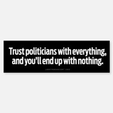 Trusting Politicians Bumper Bumper Sticker