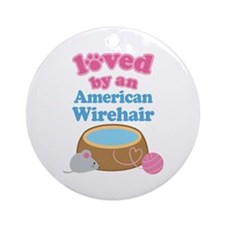 Loved By An American Wirehair Ornament (Round)
