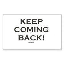 KEEP COMING BACK Rectangle Bumper Stickers