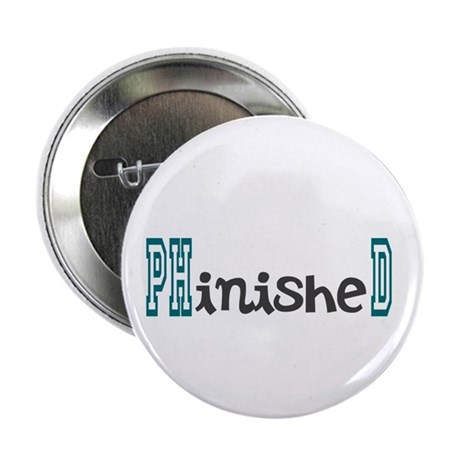 """PhinisheD 2.25"""" Button"""