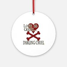 Love is Cruel Ornament (Round)