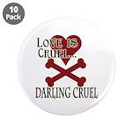 "Love is Cruel 3.5"" Button (10 pack)"