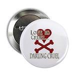 """Love is Cruel 2.25"""" Button"""