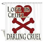 Love is Cruel Shower Curtain
