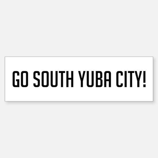 Go South Yuba City Bumper Bumper Bumper Sticker