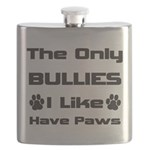 The Only Bullies I Like Have Paws Flask