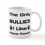 The Only Bullies I Like Have Paws Mug