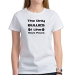 The Only Bullies I Like Have Paws Women's T-Shirt