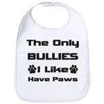 The Only Bullies I Like Have Paws Bib