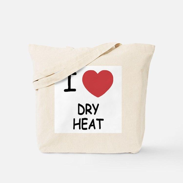 I heart dry heat Tote Bag