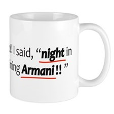 "No! I said ""night in shining Armani!!"" Mug"