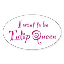 I Want to Be Tulip Queen Oval Decal
