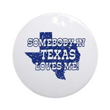 Somebody In Texas Loves Me! Ornament (Round)