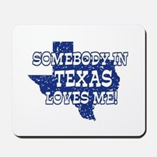 Somebody In Texas Loves Me! Mousepad