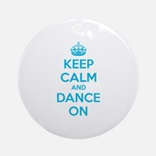 Keep calm and dance on Ornament (Round)