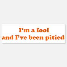 Pitied Fool Bumper Bumper Bumper Sticker