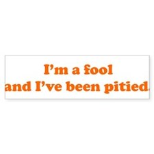 Pitied Fool Bumper Bumper Sticker