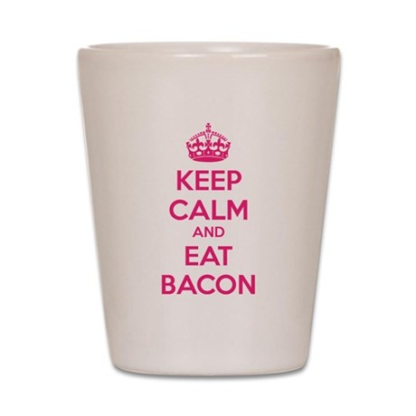 Keep calm and eat bacon Shot Glass